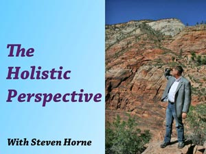The Holistic Perspective With Steven Horne